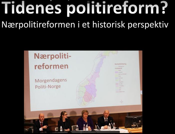 """nærpolitireform - """"Tidenes politireform"""" - Presentasjon fra konferansen 06.02.2017: Politikere i utakt med folket?"""